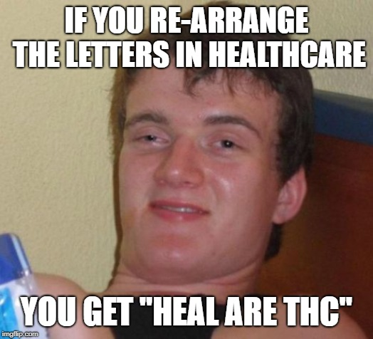 "It's been in front of us this whole time... | IF YOU RE-ARRANGE THE LETTERS IN HEALTHCARE YOU GET ""HEAL ARE THC"" 