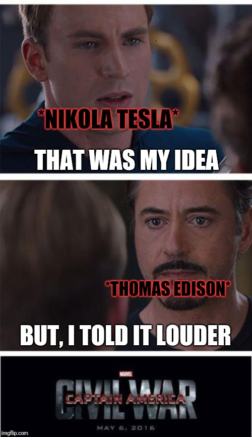 Let's take the war forward..... | THAT WAS MY IDEA BUT, I TOLD IT LOUDER *NIKOLA TESLA* *THOMAS EDISON* | image tagged in memes,marvel civil war 1,physics,nikola tesla,funny | made w/ Imgflip meme maker