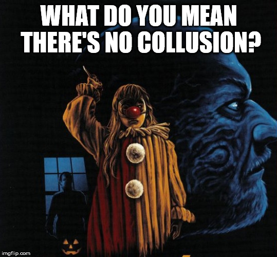 Halloween | WHAT DO YOU MEAN THERE'S NO COLLUSION? | image tagged in halloween | made w/ Imgflip meme maker