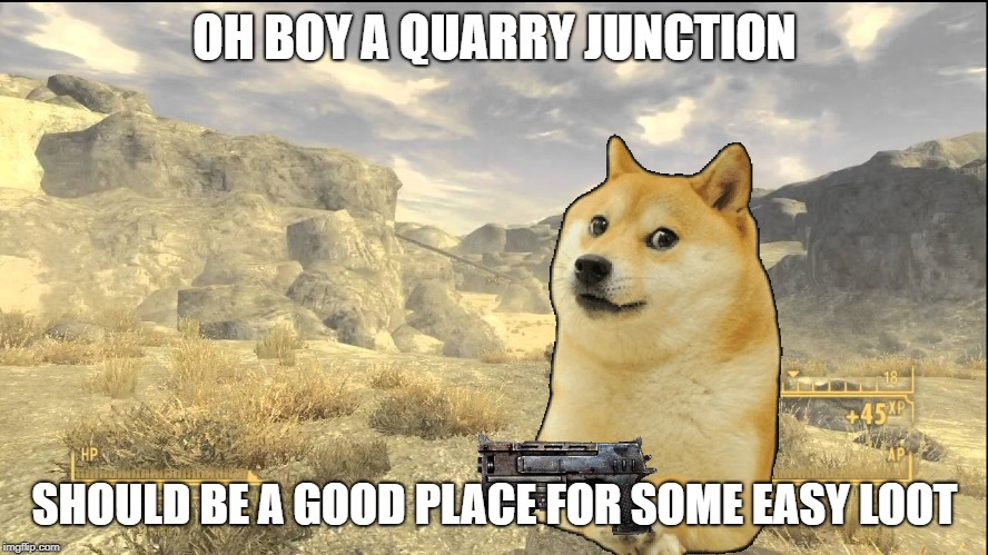 DOGE NO THE DEATHCLAWS |  OH BOY A QUARRY JUNCTION; SHOULD BE A GOOD PLACE FOR SOME EASY LOOT | image tagged in doge,fallout,fallout new vegas,deathclaw,ironic | made w/ Imgflip meme maker