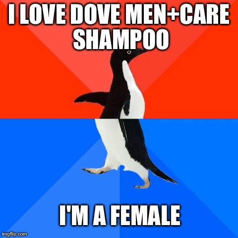 Socially Awesome Awkward Penguin Meme | I LOVE DOVE MEN+CARE SHAMPOO I'M A FEMALE | image tagged in memes,socially awesome awkward penguin,AdviceAnimals | made w/ Imgflip meme maker