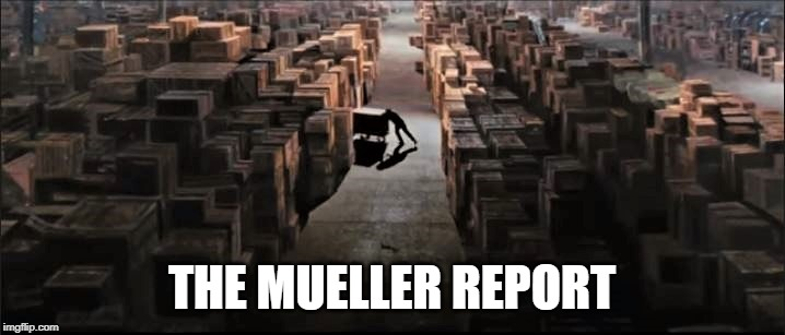 The Mueller Report | THE MUELLER REPORT | image tagged in trump,treason,mueller,the mueller report,raiders of the lost arc | made w/ Imgflip meme maker