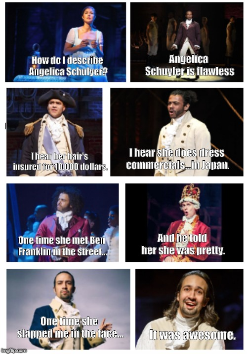 Angelica Schuyler/Mean Girls | How do I describe Angelica Schulyer? Angelica Schuyler is flawless I hear her hair's insured for 10,000 dollars. I hear she does dress comme | image tagged in mean girls,hamilton,meme,funny | made w/ Imgflip meme maker