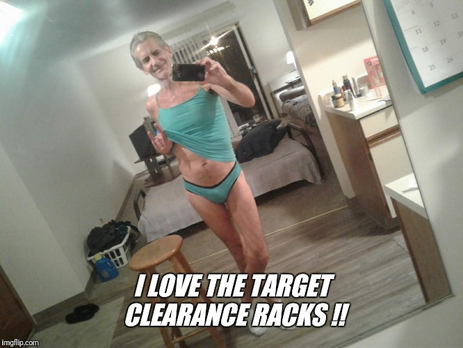 I LOVE THE TARGET CLEARANCE RACKS !! | made w/ Imgflip meme maker