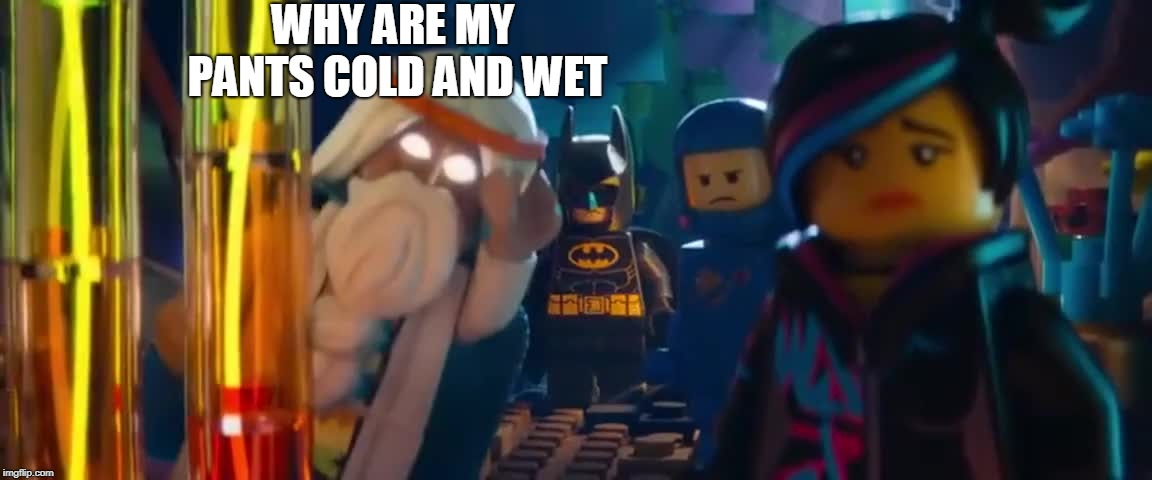 WHY ARE MY PANTS COLD AND WET | made w/ Imgflip meme maker
