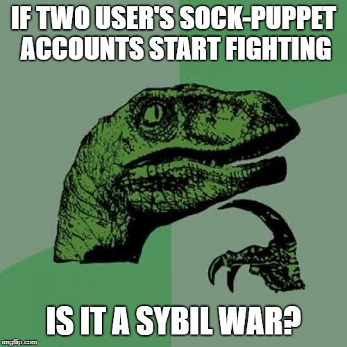 If they receive guidance would it be from Sybil Sheppard? | IF TWO USER'S SOCK-PUPPET ACCOUNTS START FIGHTING IS IT A SYBIL WAR? | image tagged in memes,philosoraptor,civil war,sock puppet | made w/ Imgflip meme maker