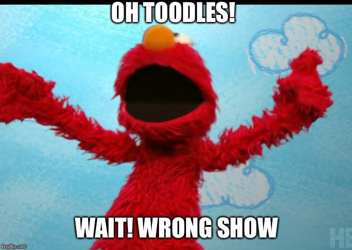 Elmo Monster Clubhouse? | OH TOODLES! WAIT! WRONG SHOW | image tagged in funny,elmo | made w/ Imgflip meme maker