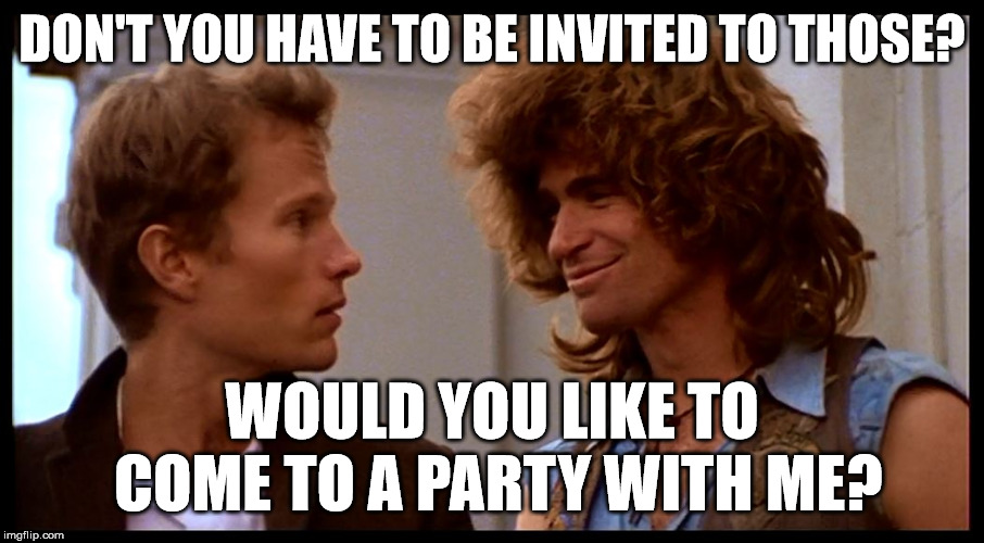Hair: Who's in Your Corner | DON'T YOU HAVE TO BE INVITED TO THOSE? WOULD YOU LIKE TO COME TO A PARTY WITH ME? | image tagged in hair berger  claude,hair,teamwork,entourage | made w/ Imgflip meme maker