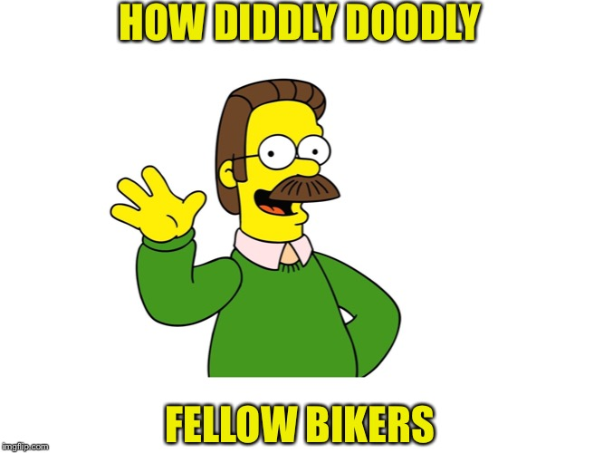 Ned Flanders Wave | HOW DIDDLY DOODLY FELLOW BIKERS | image tagged in ned flanders wave | made w/ Imgflip meme maker