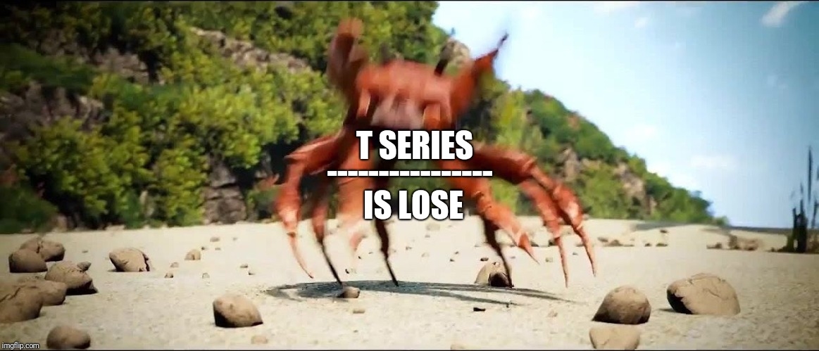 Crab Rave | T SERIES IS LOSE ---------------- | image tagged in crab rave | made w/ Imgflip meme maker