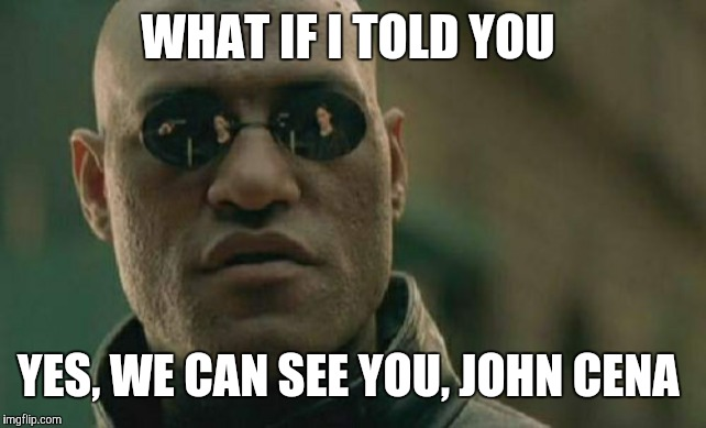 You're not Nightcrawler from X-Men, you know.  | WHAT IF I TOLD YOU YES, WE CAN SEE YOU, JOHN CENA | image tagged in memes,matrix morpheus,john cena,wwe | made w/ Imgflip meme maker