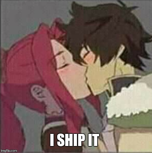 I SHIP IT | image tagged in rising of the shield hero | made w/ Imgflip meme maker