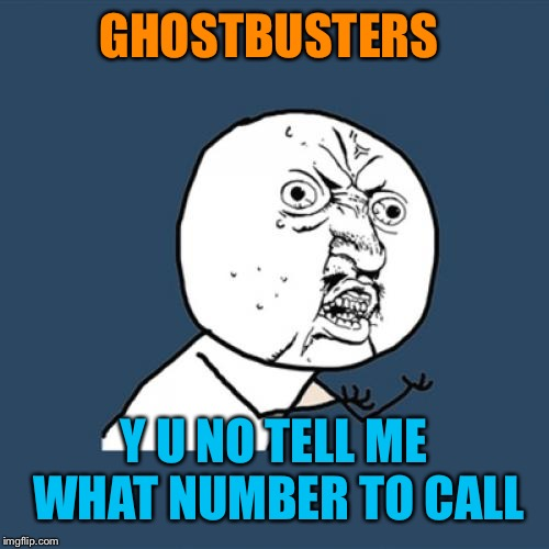 Y U No Meme | GHOSTBUSTERS Y U NO TELL ME WHAT NUMBER TO CALL | image tagged in memes,y u no | made w/ Imgflip meme maker