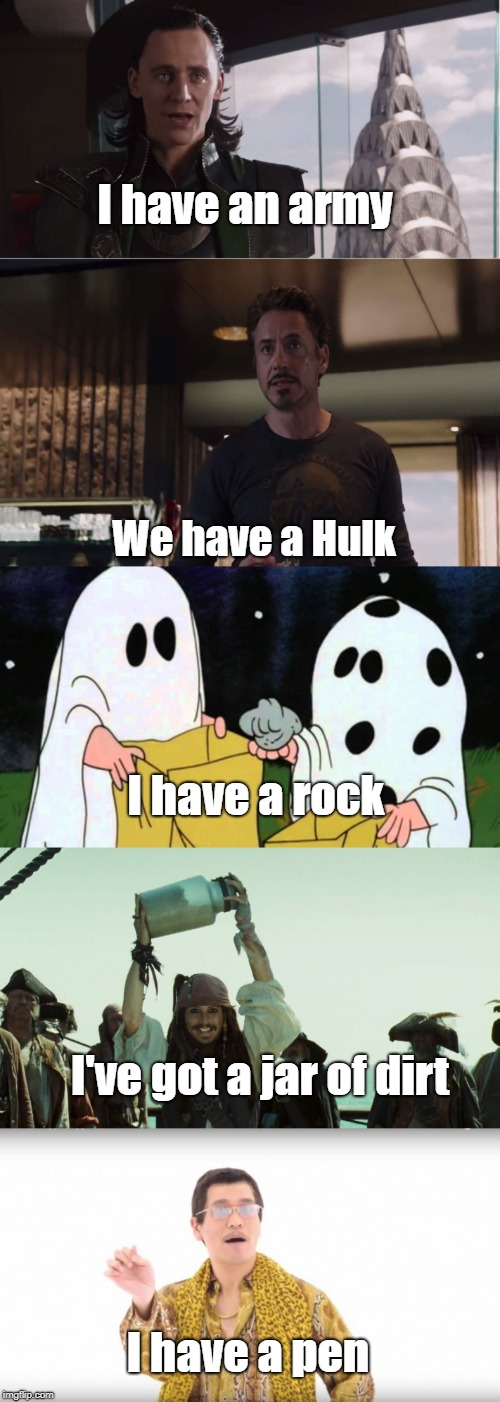 I have an army; We have a Hulk; I have a rock; I've got a jar of dirt; I have a pen | image tagged in we have a hulk,charlie brown rock | made w/ Imgflip meme maker