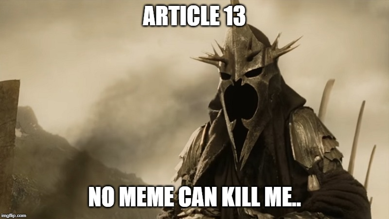 Article 13 | ARTICLE 13 NO MEME CAN KILL ME.. | image tagged in lotr,article 13,memes | made w/ Imgflip meme maker