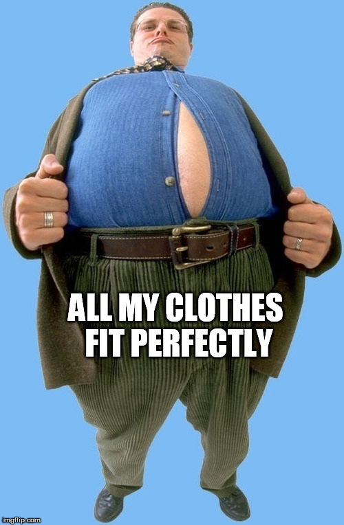 ALL MY CLOTHES FIT PERFECTLY | made w/ Imgflip meme maker