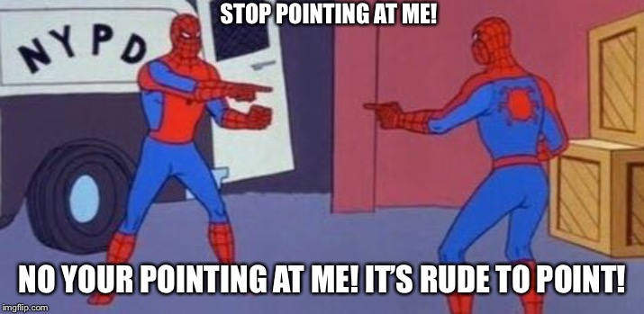 Spiderman clone |  STOP POINTING AT ME! NO YOUR POINTING AT ME! IT'S RUDE TO POINT! | image tagged in spiderman clone | made w/ Imgflip meme maker