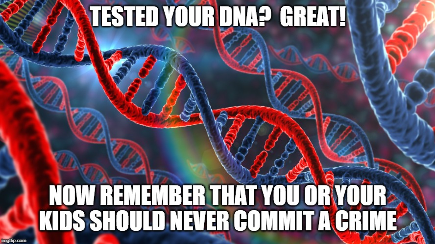 DNA red and blue | TESTED YOUR DNA?  GREAT! NOW REMEMBER THAT YOU OR YOUR KIDS SHOULD NEVER COMMIT A CRIME | image tagged in dna red and blue,dna test,criminal,investigation | made w/ Imgflip meme maker