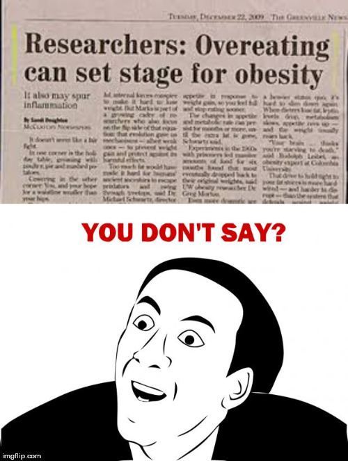 I would never guess...  | . | image tagged in memes,you don't say,funny,obesity,nicolas cage,research | made w/ Imgflip meme maker