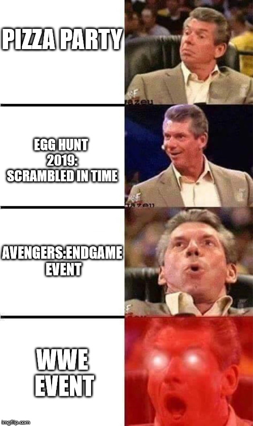 Vince Mcmahon's Reaction to Roblox Events |  PIZZA PARTY; EGG HUNT 2019: SCRAMBLED IN TIME; AVENGERS:ENDGAME EVENT; WWE EVENT | image tagged in vince mcmahon reaction w/glowing eyes,roblox,memes,wwe,marvel,avengers endgame | made w/ Imgflip meme maker
