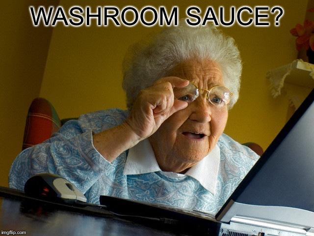 Grandma Finds The Internet Meme | WASHROOM SAUCE? | image tagged in memes,grandma finds the internet | made w/ Imgflip meme maker