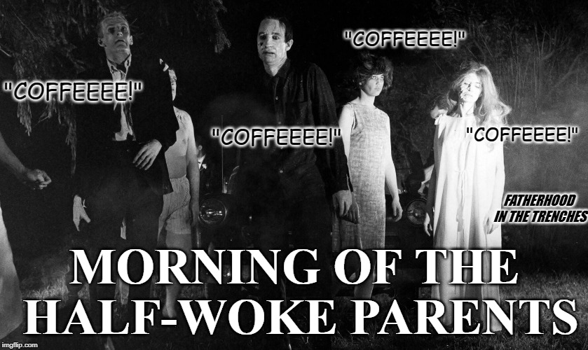 "Coffee Zombies | ""COFFEEEE!"" MORNING OF THE HALF-WOKE PARENTS ""COFFEEEE!"" ""COFFEEEE!"" ""COFFEEEE!"" FATHERHOOD IN THE TRENCHES 