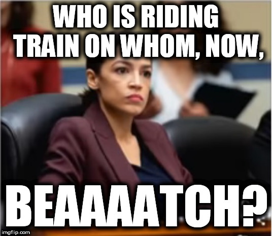 Green New Deal CRUSHED!  | WHO IS RIDING TRAIN ON WHOM, NOW, BEAAAATCH? | image tagged in ocasio cortez moron,ocasio cortez spoilt brat,idiot green new deal,eco fascists,ocasio crushed at senate | made w/ Imgflip meme maker
