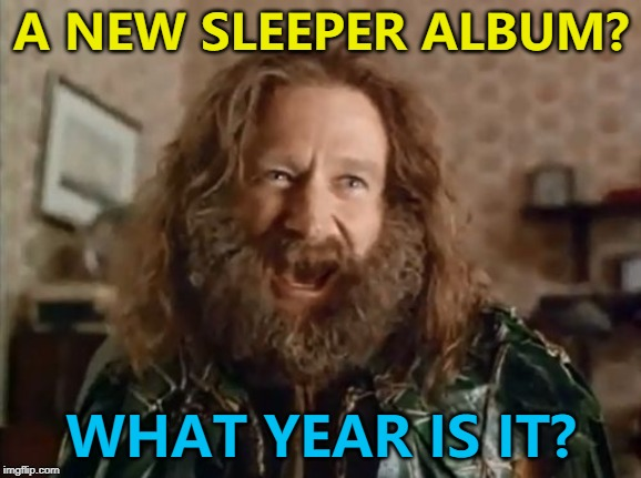 Louise Wener... :) | A NEW SLEEPER ALBUM? WHAT YEAR IS IT? | image tagged in memes,what year is it,sleeper,music,britpop,louise wener | made w/ Imgflip meme maker