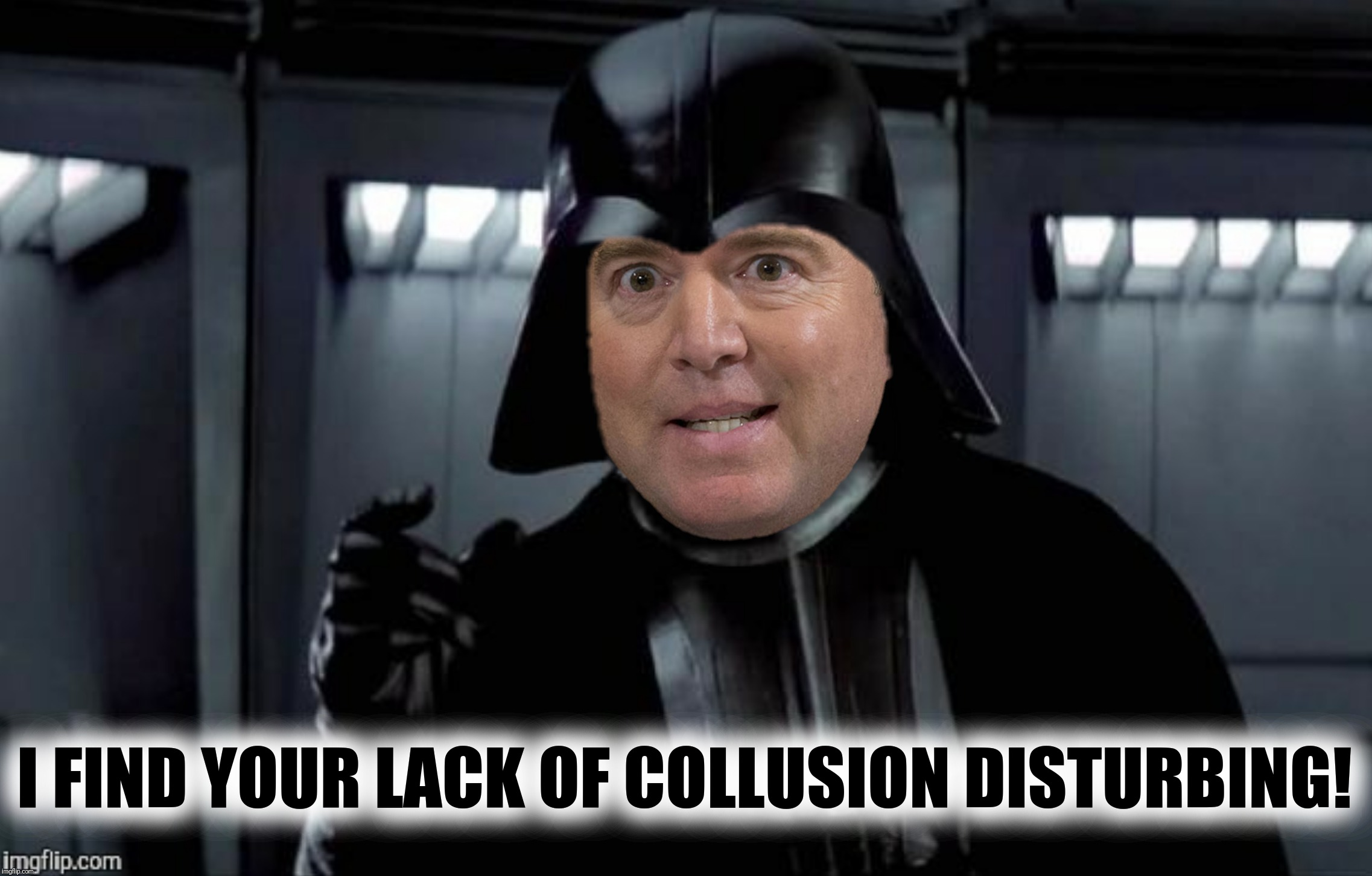 Star Wars IV:  A New Dope | I FIND YOUR LACK OF COLLUSION DISTURBING! | image tagged in adam schiff,darth vader,star wars | made w/ Imgflip meme maker