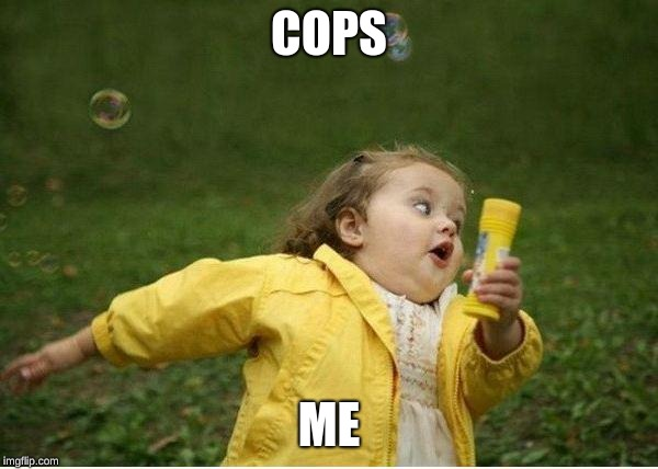 Chubby Bubbles Girl | COPS ME | image tagged in memes,chubby bubbles girl | made w/ Imgflip meme maker
