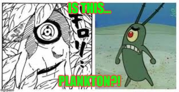 IS THIS... PLANKTON?! | image tagged in naruto | made w/ Imgflip meme maker
