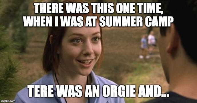 band camp |  THERE WAS THIS ONE TIME, WHEN I WAS AT SUMMER CAMP; TERE WAS AN ORGIE AND... | image tagged in band camp | made w/ Imgflip meme maker