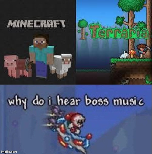 image tagged in minecraft and terraria,why do i hear boss music | made w/ Imgflip meme maker