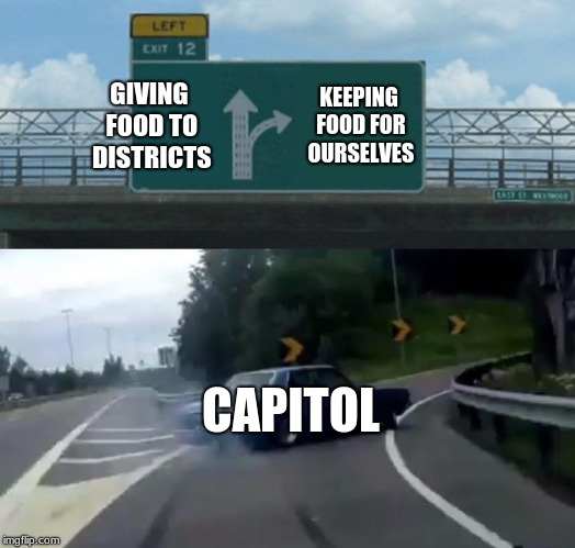 Left Exit 12 Off Ramp Meme | GIVING FOOD TO DISTRICTS KEEPING FOOD FOR OURSELVES CAPITOL | image tagged in memes,left exit 12 off ramp | made w/ Imgflip meme maker