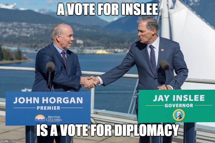 Jay Inslee: the presidential candidate who knows diplomacy  |  A VOTE FOR INSLEE; IS A VOTE FOR DIPLOMACY | image tagged in inslee,climate change,world peace,presidential race,president,canada | made w/ Imgflip meme maker