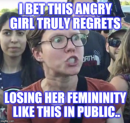 That face isn't marriage material miss | I BET THIS ANGRY GIRL TRULY REGRETS LOSING HER FEMININITY LIKE THIS IN PUBLIC.. | image tagged in triggered feminist,angry woman,eww,stop it,funny memes,meme | made w/ Imgflip meme maker