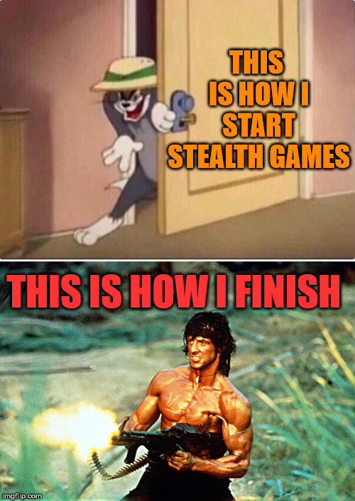 Stealth is not my thing | THIS IS HOW I START STEALTH GAMES THIS IS HOW I FINISH | image tagged in rambo shooting,tom sneaking in a room,stealth,gaming,online gaming | made w/ Imgflip meme maker