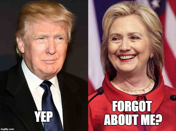 Forget about Me? |  FORGOT ABOUT ME? YEP | image tagged in trump clinton | made w/ Imgflip meme maker