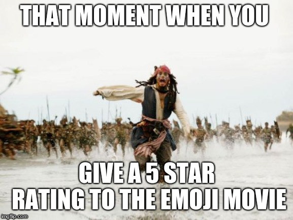 Jack Sparrow Being Chased |  THAT MOMENT WHEN YOU; GIVE A 5 STAR RATING TO THE EMOJI MOVIE | image tagged in memes,jack sparrow being chased | made w/ Imgflip meme maker