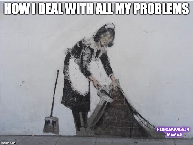 Sweep It Under The Carpet | HOW I DEAL WITH ALL MY PROBLEMS FIBROMYALGIA  MEMES | image tagged in banksy,sweep,maid,cleaning | made w/ Imgflip meme maker