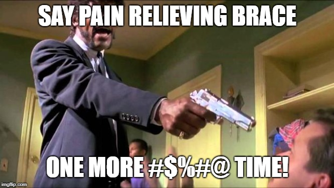 Fucking Robocalls! |  SAY PAIN RELIEVING BRACE; ONE MORE #$%#@ TIME! | image tagged in say what again,pain relieving brace,robocalls,wtf,samuel l jackson | made w/ Imgflip meme maker