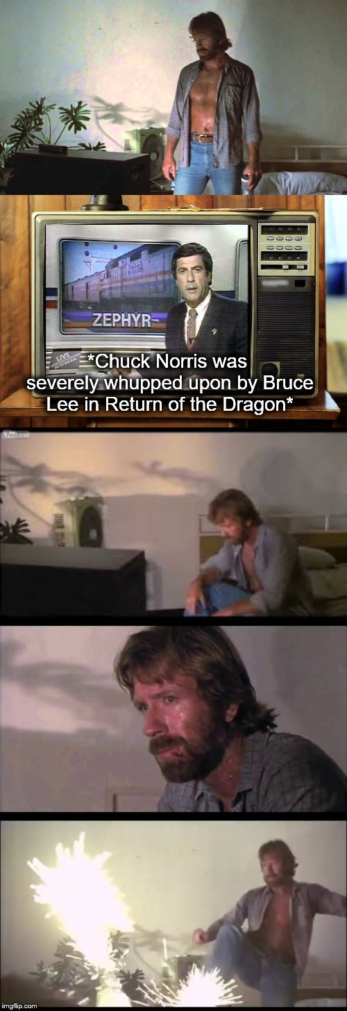 Bad News Chuck | *Chuck Norris was severely whupped upon by Bruce Lee in Return of the Dragon* | image tagged in chuck norris,bruce lee,painful but widely ignored facts | made w/ Imgflip meme maker