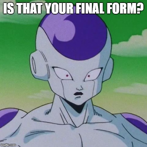 First Time Frieza | IS THAT YOUR FINAL FORM? | image tagged in first time frieza | made w/ Imgflip meme maker