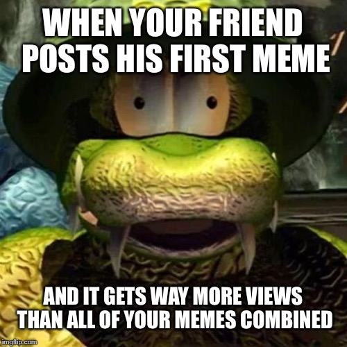 General Klump |  WHEN YOUR FRIEND POSTS HIS FIRST MEME; AND IT GETS WAY MORE VIEWS THAN ALL OF YOUR MEMES COMBINED | image tagged in general klump | made w/ Imgflip meme maker