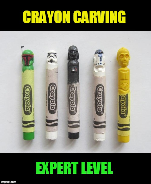and cool too | EXPERT LEVEL CRAYON CARVING | image tagged in star wars,crayons,expert | made w/ Imgflip meme maker