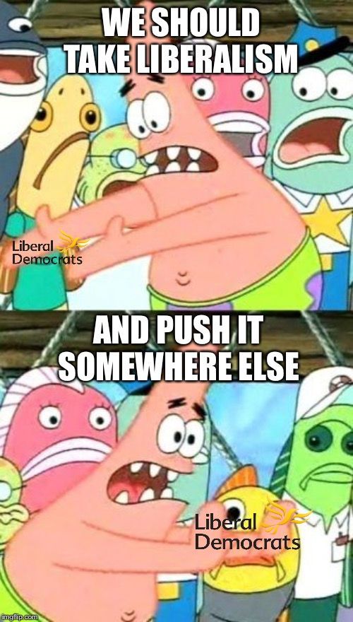 Click here for truth | WE SHOULD TAKE LIBERALISM AND PUSH IT SOMEWHERE ELSE | image tagged in memes,put it somewhere else patrick | made w/ Imgflip meme maker