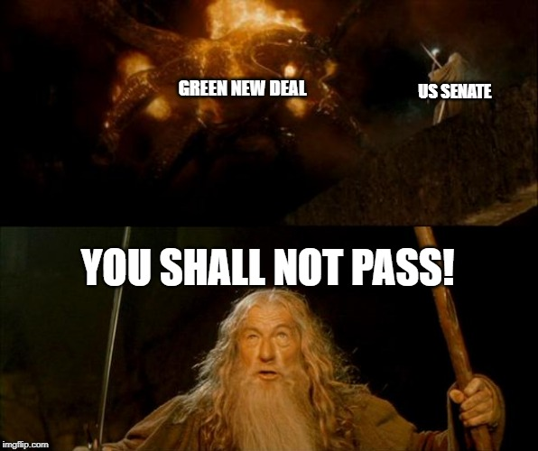 GREEN NEW DEAL US SENATE YOU SHALL NOT PASS! | image tagged in gandalf you shall not pass,gandalf vs balrog | made w/ Imgflip meme maker