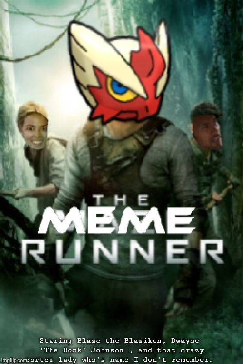 I Photoshoped this myself.  | Staring Blaze the Blaziken, Dwayne 'The Rock' Johnson , and that crazy cortez lady who's name I don't remember. | image tagged in movie poster | made w/ Imgflip meme maker