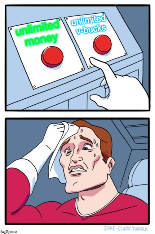Two Buttons Meme | unlimited money unlimited v-bucks | image tagged in memes,two buttons | made w/ Imgflip meme maker