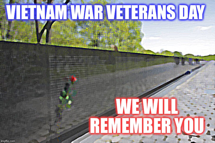 To those still with us, thank you for your service  | VIETNAM WAR VETERANS DAY WE WILL REMEMBER YOU | image tagged in vietnam veterans day,they deserved better,thank you for your service | made w/ Imgflip meme maker